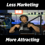 EPISODE 32 - Less Marketing More Attracting